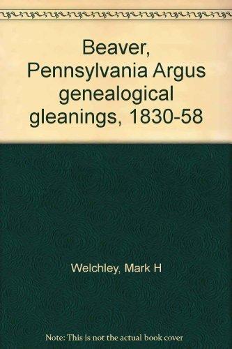 "Beaver, Pennsylvania ""Argus"" Genealogical Gleanings, 1830-58: Welchley, Mark H."