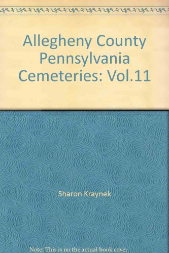 9780933227507: Allegheny County, Pennsylvania Cemeteries: Vol.11 (Allegheny County, Pennsylvania Cemeteries)