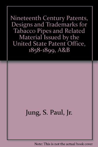 19th Century Patents, Designs and Trademarks For Tobacco Pipes and Related Material Issued By The U...