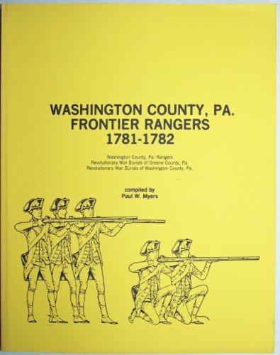 9780933227859: Washington County, Pa., Frontier Rangers, 1781-1782: Washington County, Pa., Rangers, Revolutionary War burials of Greene County, Pa., Revolutionary War burials of Washington County, Pa
