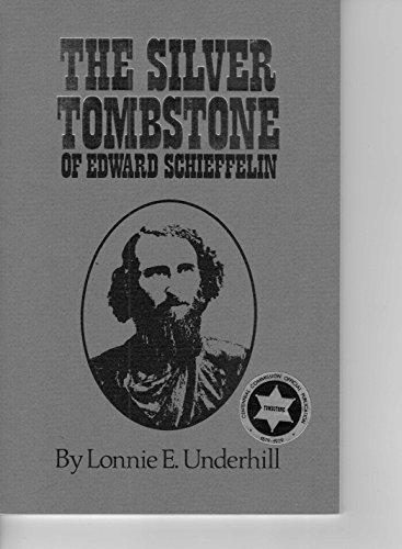 The silver tombstone of Edward Schieffelin: Underhill, Lonnie E
