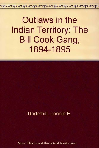 Outlaws in the Indian Territory: The Bill: UNDERHILL, Lonnie E.