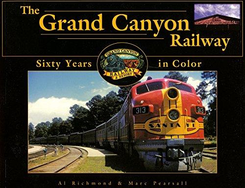 The Grand Canyon Railway: Sixty Years in: Al Richmond &