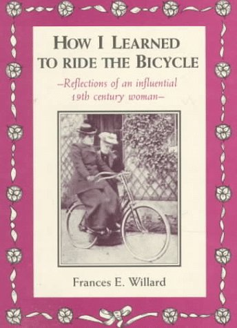 How I Learned to Ride the Bicycle: Frances Elizabeth Willard;