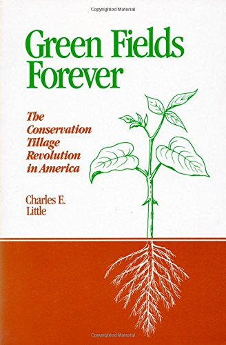 Green Fields Forever: The Conservation Tillage Revolution In America