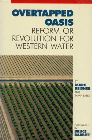 Overtapped Oasis: Reform Or Revolution For Western Water (0933280769) by Reisner, Marc; Bates, Sarah F.