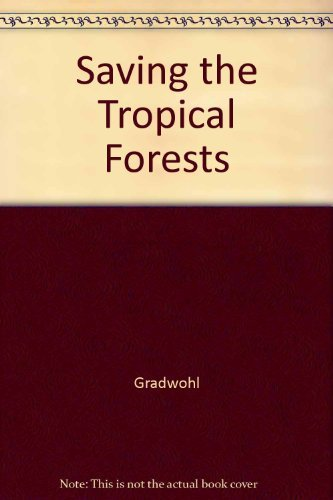 Saving the Tropical Forests: Gradwohl, Judith, Greenberg,