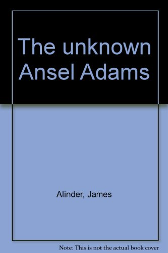 The Unknown Ansel Adams: Alinder, James