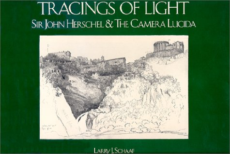 Tracings of Light: Sir John Herschel and the Camera Lucida--Drawings from the Graham Nash Collection (0933286554) by Larry J. Schaaf