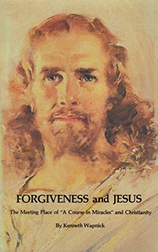 Forgiveness and Jesus, A Meeting Place of: Wapnick, Kenneth