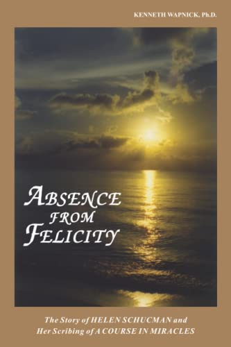 9780933291089: Absence from Felicity: The Story of Helen Schucman and Her Scribing a Course for Miracles