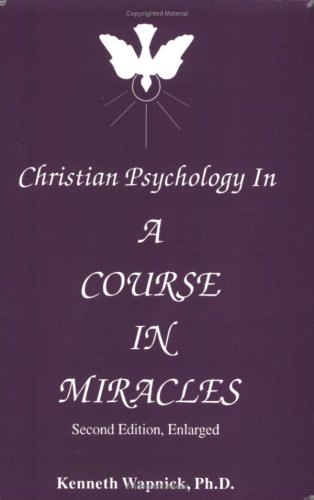 Christian Psychology in 'A Course in Miracles': Kenneth Wapnick
