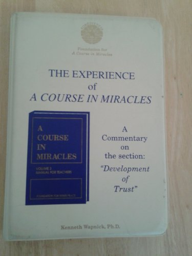 """The Experience of a Course in Miracles: A Commentary on the Section: """"""""Development of ..."""