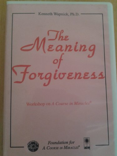 The Meaning of Forgiveness: Wapnick, Kenneth