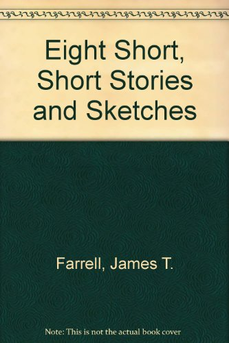 Eight Short, Short Stories and Sketches: Farrell, James T.