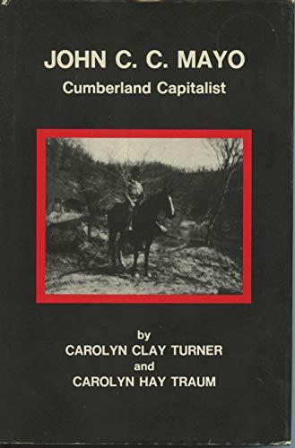 John C.C. Mayo: Cumberland Capitalist: Turner, Carolyn Clay, Traum, Carolyn Hay