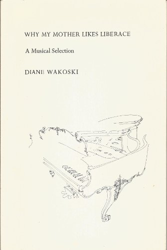 Why My Mother Likes Liberace: A Musical Selection: Wakoski, Diane