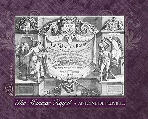 The Maneige Royal by Antoine de Pluvinel: Antoine de Pluvinel