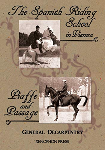 9780933316317: 'Spanish Riding School' and 'Piaffe and Passage' by Decarpentry