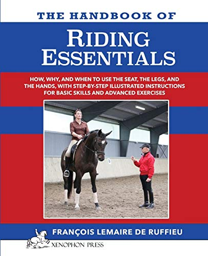 9780933316669: The Handbook of RIDING ESSENTIALS: How, Why and When to use the legs, the seat and the hands with step by step illustrated instructions for basic skills and advanced exercises.