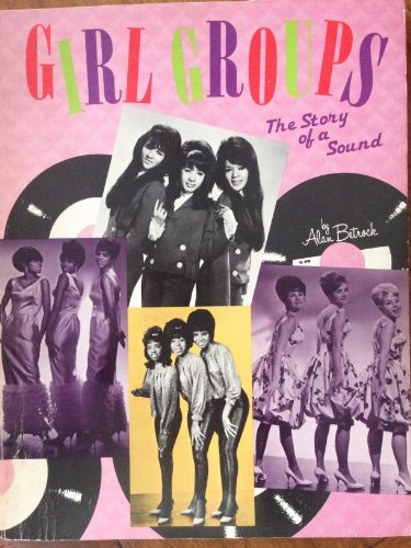 Girl Groups: The Story of a Sound: Betrock, Alan