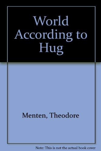 World According to Hug (0933328966) by Ted Menten