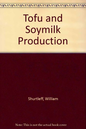 9780933332720: Tofu and Soymilk Production: A Craft and Technical Manual
