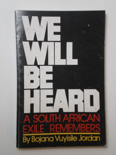 We Will Be Heard: A South African Exile Remembers: Jordan, Bojana Vuyisile