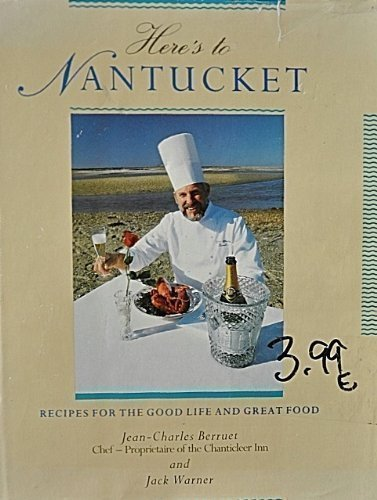 9780933341807: Here's to Nantucket: Recipes For The Good Life and Great Food
