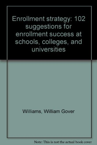 Enrollment strategy: 102 suggestions for enrollment success: William Gover Williams