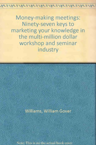 9780933344020: Money-making meetings: Ninety-seven keys to marketing your knowledge in the multi-million dollar workshop and seminar industry