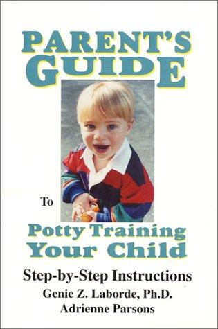 Parent's Guide to Potty Training Your Child: Genie Z. Laborde, Adrienne Parsons