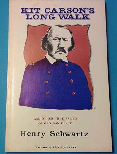 Tales of Old Town: Kit Carson 's Long Walk: Schwartz, Henry, illustrated by Amy Schwartz