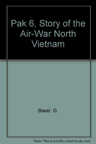Pak 6, Story of the Air-War North Vietnam: G. Basel