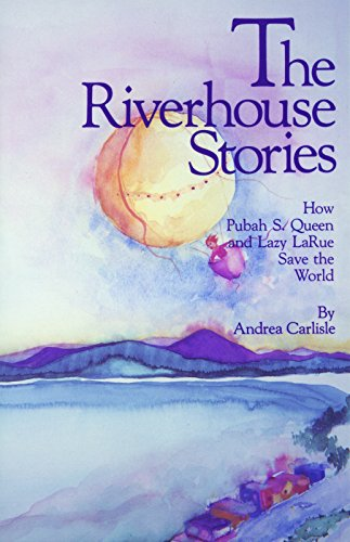 The Riverhouse Stories: How Pubah S. Queen: Carlisle, Andrea