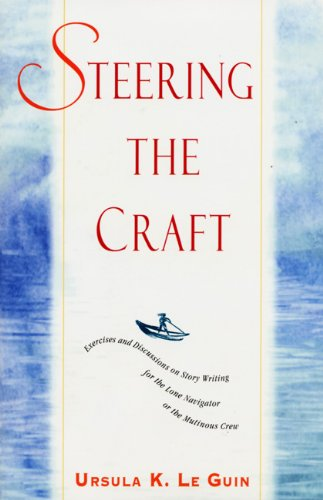 9780933377479: Steering the Craft: Exercises and Discussions on Story Writing for the Lone Navigator or the Mutinous Crew