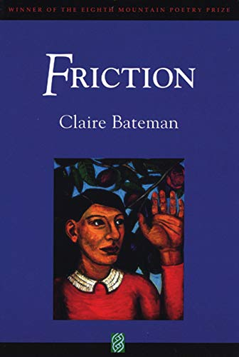 Friction (Eighth Mountain Poetry Prize): Claire Bateman