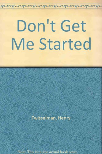 Don't Get Me Started! A True California Pioneer: Twisselman, Henry A.