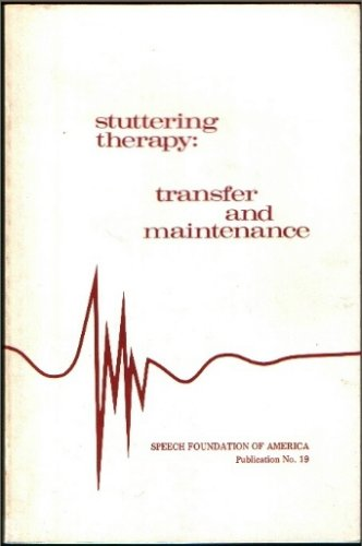 Stuttering Therapy Transfer And Maintenance (Speech Foundation Of America Publication #19)