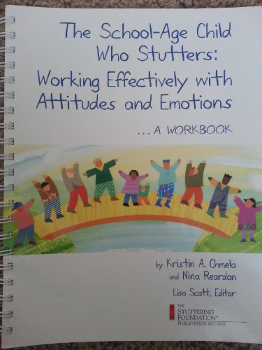 The School-age Child who Stutters: Working Effectively with Attitudes and Emotions, A Workbook: ...