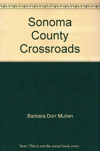 Sonoma County Crossroads. A loving guide to: Barbara Dorr Mullen