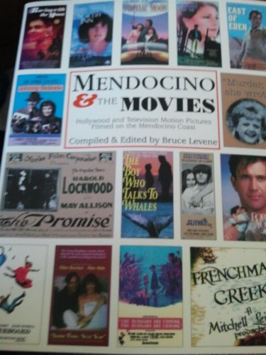 MENDOCINO & THE MOVIES : 2nd Edition,: Hollywood & Television Motion Pictures Filmed on the Medoc...