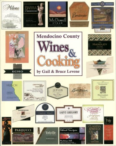 Mendocino County Wines & Cooking: Recipes from Wineries, Breweries, Restaurants, Inns and ...