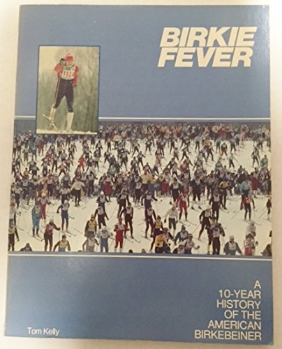 Birkie fever: A 10-year history of the American Birkebeiner (0933424396) by Tom Kelly