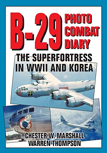 B-29 Photo Combat Diary: The Superfortress in WWII and Korea: Marshall, Chester W. & Warren E. ...