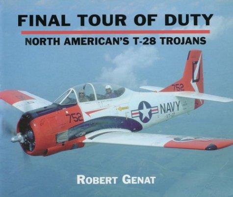 Final Tour of Duty North American's T-28: Genat, Robert