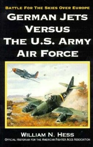 9780933424630: German Jets Versus the U.S. Army Air Force: Battle for the Skies over Europe
