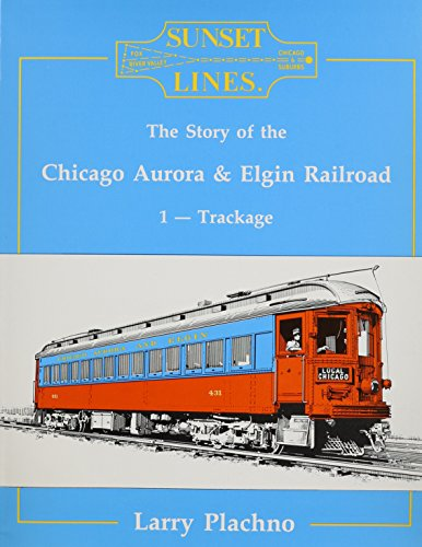 Sunset Lines: The Story of the Chicago,: Larry Plachno