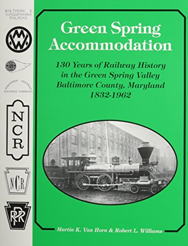 9780933449244: Green Spring Accommodation: 130 Years of Railway History in the Green Spring Valley, Baltimore County, Maryland, 1832-1962
