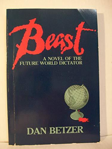 Beast: A Novel of the Future World Dictator: Betzer, Dan
